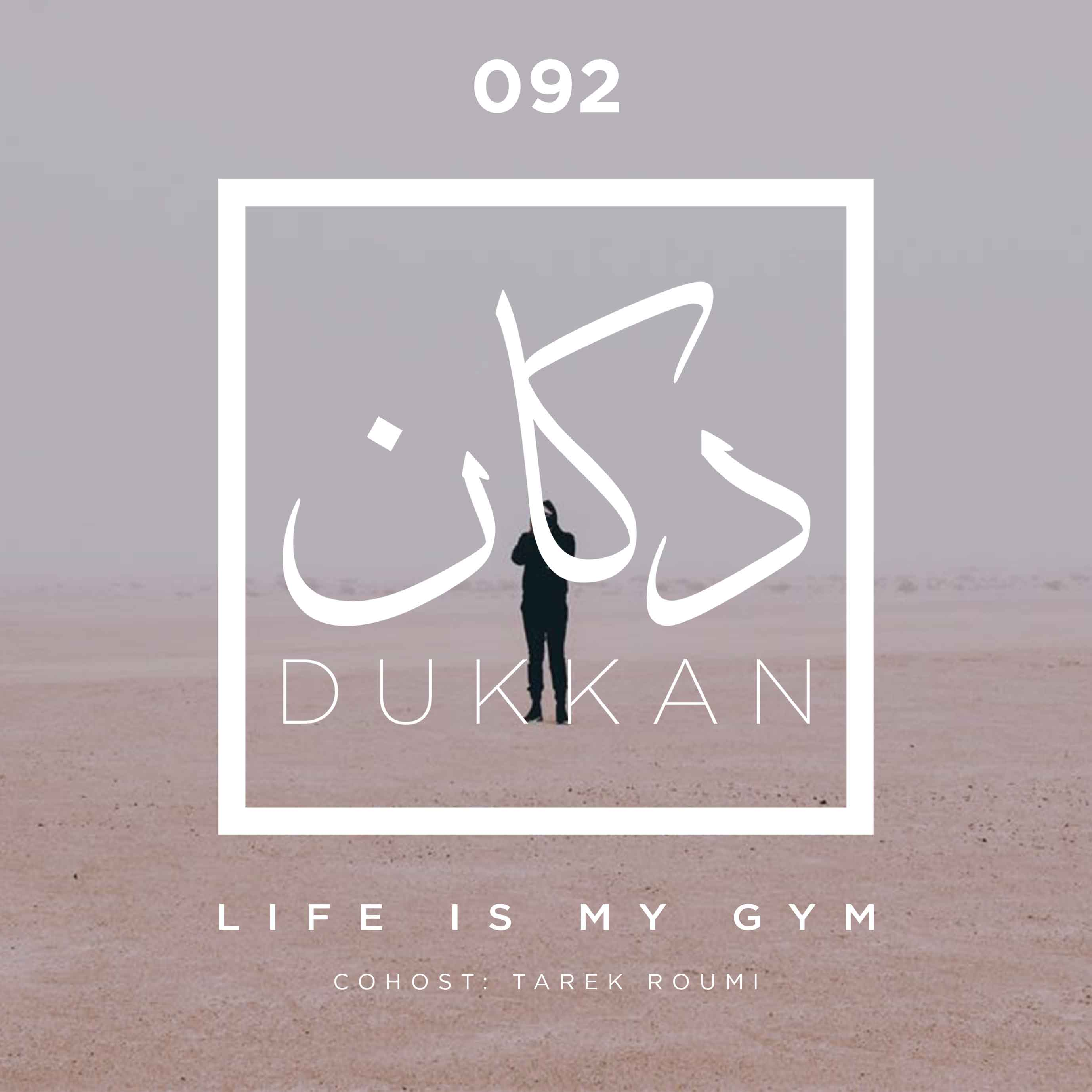 E092: Life Is My Gym (Cohost: Tarek Roumi)