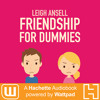 FRIENDSHIP FOR DUMMIES by Leigh Ansell, Read by Jeannie Tirado