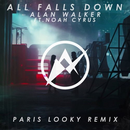 Alan Walker (ft. Noah Cyrus & DFA) - All Falls Down (Paris Looky Remix)