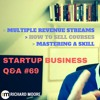 Multiple Revenue Streams, How to Sell Courses, Mastering a Skill - Startup Business Q&A Episode #69