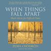 When Things Fall Apart by Pema Chödrön, read by Cassandra Campbell