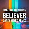 Believer [Dante Zhero Remix]