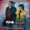 Vunk feat. Irina Rimes - Stai Langa Mine (Fre3 Fly Remix)