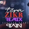 Tera Zikr (Remix) ||Darshan Raval || PVVN