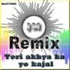 Teri Akhya Ka Yo Kajal Remix Mp3