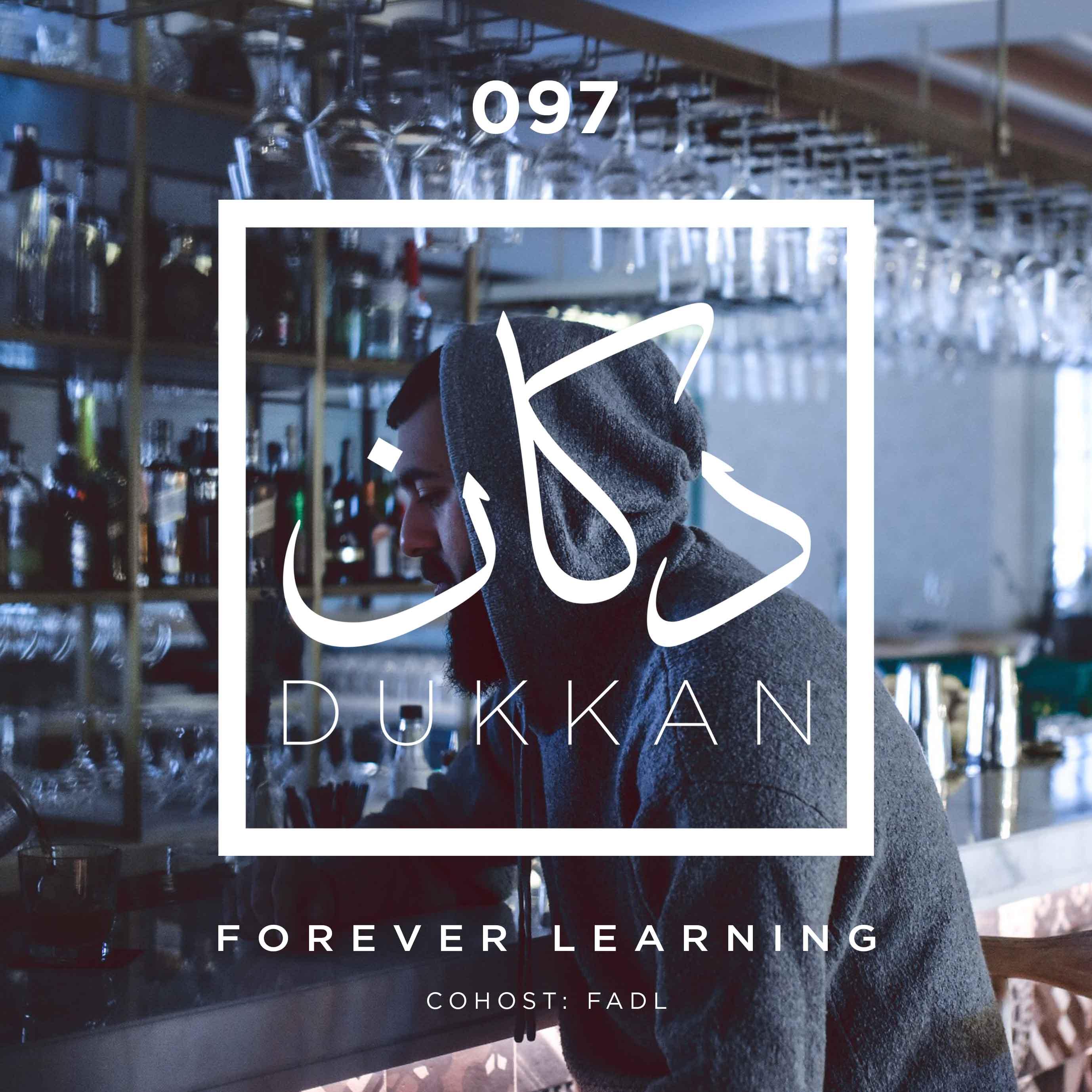 E097: Forever Learning (Cohost: Fadl)