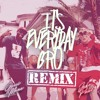 Its every day bro remix
