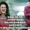 BAN JA TU MERI RANI (NEHA KAKKAR MIXTAPE) DJ MAITHIL BROTHER'S