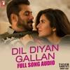Dil Diyan Gallan Song | Tiger Zinda Hai | Salman Khan| Katrina Kaif|Atif Aslam