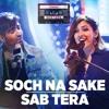Sab Tera   Soch Na Sake Full Song   Neeti Mohan