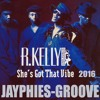 ROBERT S.KELLY - She's Got That Vibe (Jayphies-Groove) 2016