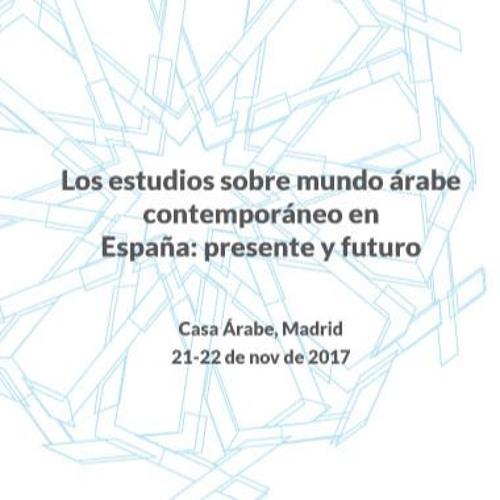 """Seminario """"Los estudios sobre mundo árabe contemporáneo en España"""". Mesa 3 (4/8)"""