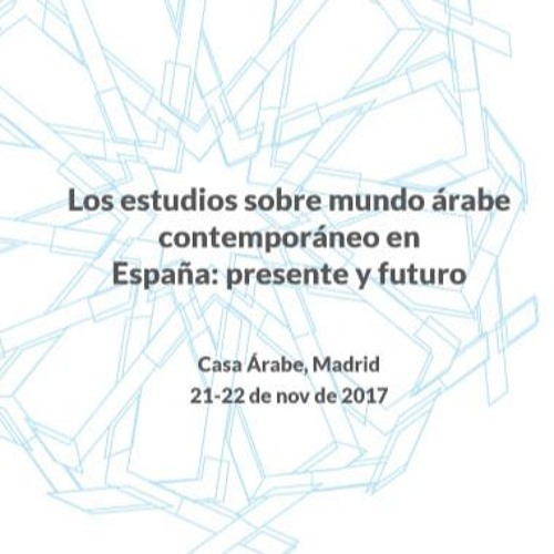 """Seminario """"Los estudios sobre mundo árabe contemporáneo en España"""". Mesa 2 (3/8)"""