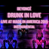 Beyoncé Drunk In Love Live At Made In America 2015 Instrumental Studio Version Dl Link Mp3