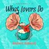 What Lovers Do (ÖWNBOSS & RADIØMATIK Remix)