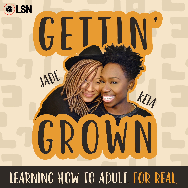 Gettin' Grown | Podbay