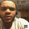 """""""I Am DJ A Bomb"""" The Mixtape"""