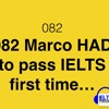 082 Marco had to pass IELTS first time...