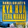 Kya Hua Tera Wada - Reloaded - Ramji Gulati