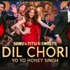Dil Chori Sada Ho Gaya - Yo Yo Honey Singh (New Song)