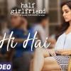 Tu Hi Hai - Half Girlfriend   Arjun Kapoor & Shraddha Kapoor   Rahul Mishra