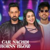 Car Nachdi Hornn Blow   T - Series Mixtape Punjabi   Gippy Grewal ,Harrdy Sandhu & Neha Kakkar