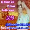 Bhojpuri song mp3 2018 DJ Akram Mix Saharsa.+917506317380