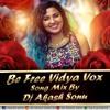 BE FREE (VIDYA VOX) SONG 2018 MIX BY DJ AKASH SONU FROM SAIDABAD