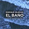 Enrique Iglesias Ft. Bad Bunny - El Baño *FREE DOWNLOAD*