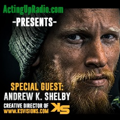 Acting Up Radio Andrew K-Shelby -Creative Director & Senior Photographer - JAN 16 2018