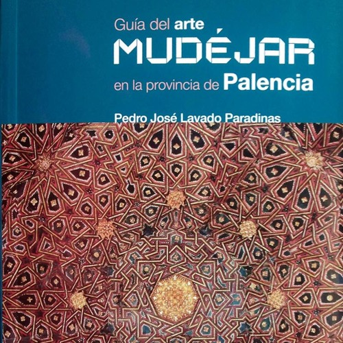 Guía del Arte Mudéjar en la Provincia de Palencia