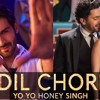 Dil Chori Sada Ho Gaya - Yo Yo Honey Singh HD