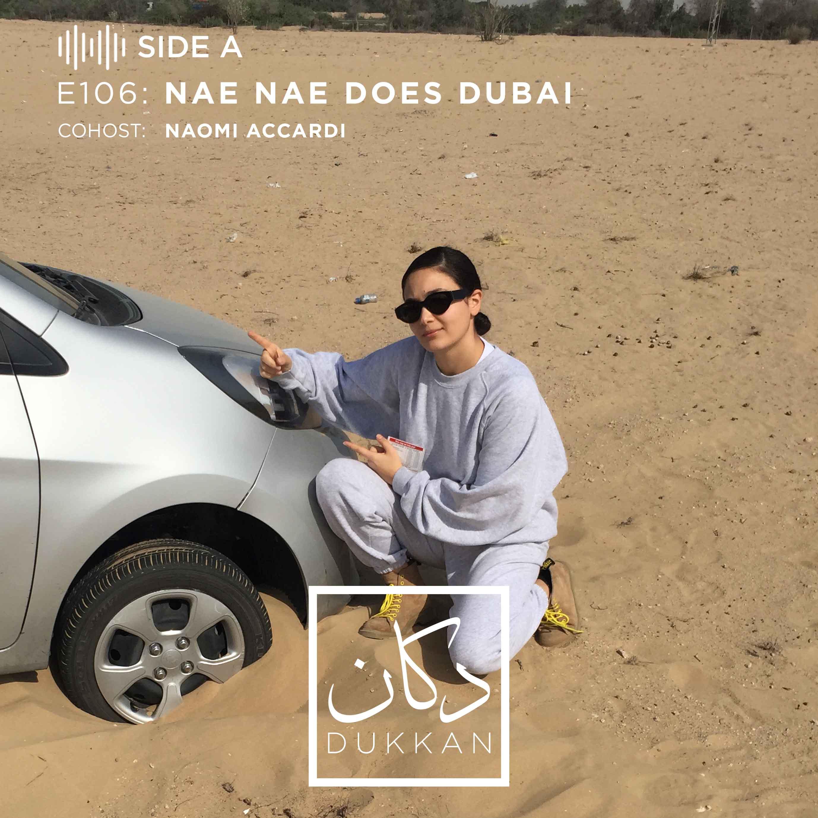 E106 - Side A: Nae Nae Does Dubai (Cohost: Naomi Accardi)