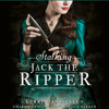 STALKING JACK THE RIPPER by Kerri Maniscalco w/ a forward by James Patterson, Read by Nicola Barber