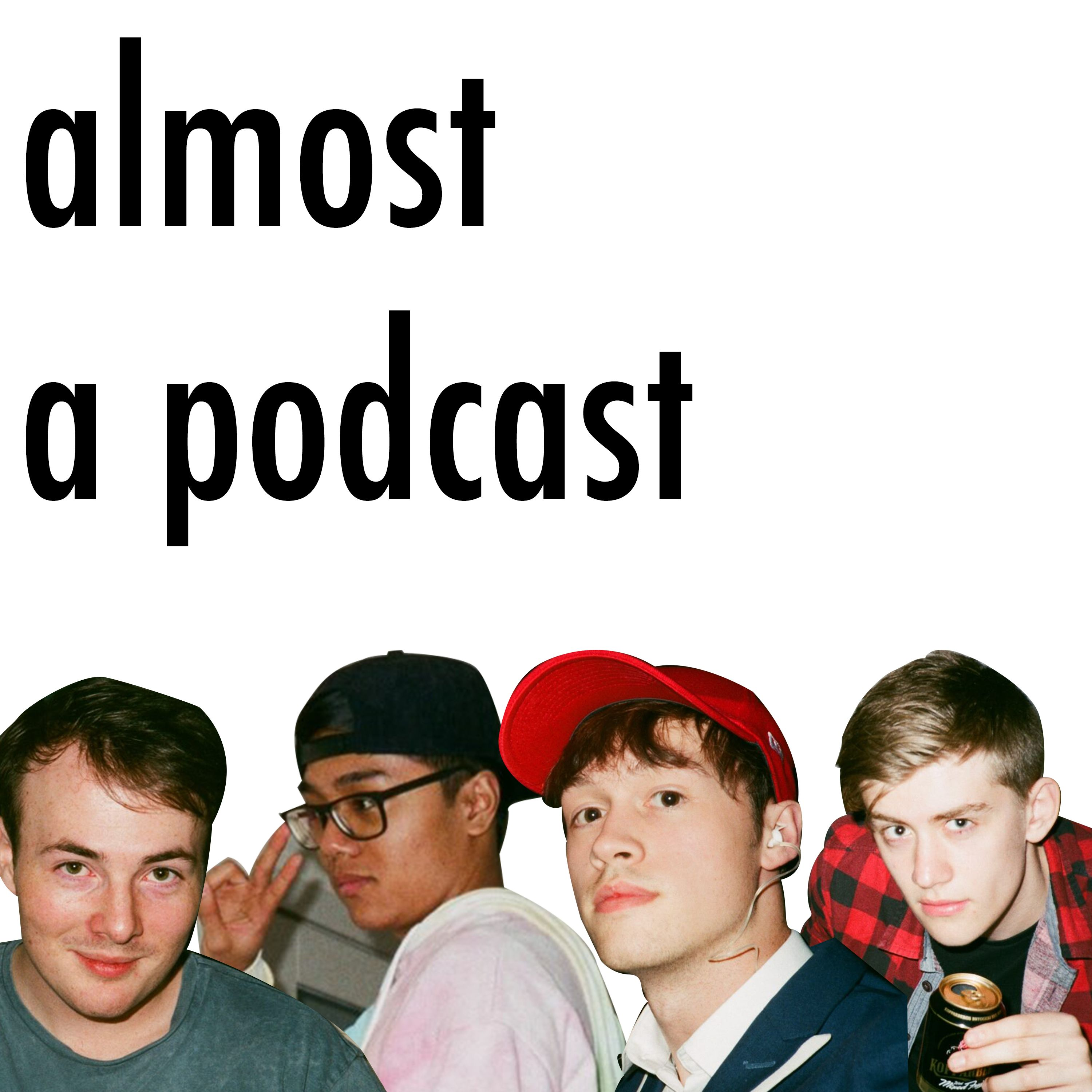 Almost A Podcast | Episode 001