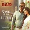 Sanu Ek Pal Chain - Rahat Fateh Ali Khan - (Raid 2018)