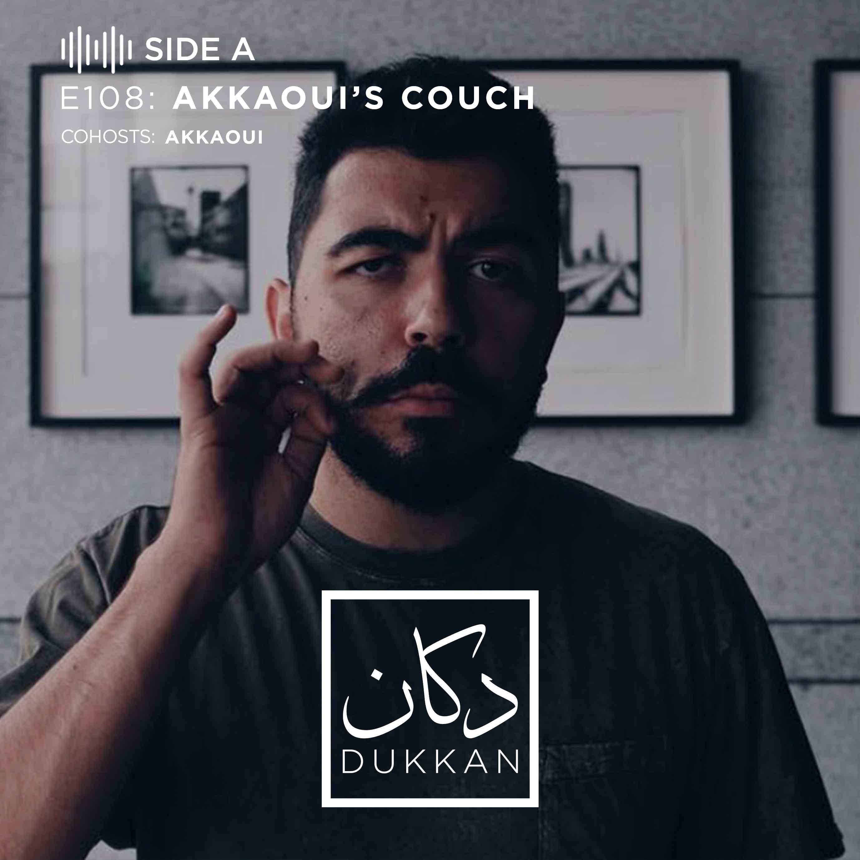 E108 - Side A: Akkaoui's Couch (Cohost: Akkaoui)