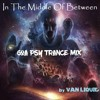 """""""In The Middle Of Between"""" Goa Psy Trance Mix 23012018 (lossless)"""