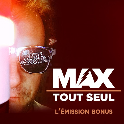 MAX tout Seul #041 (22/02/18)BONUS
