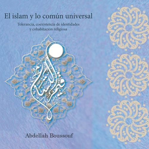 El islam y lo común universal. Coexistencia de identidades y cohabitación religiosa