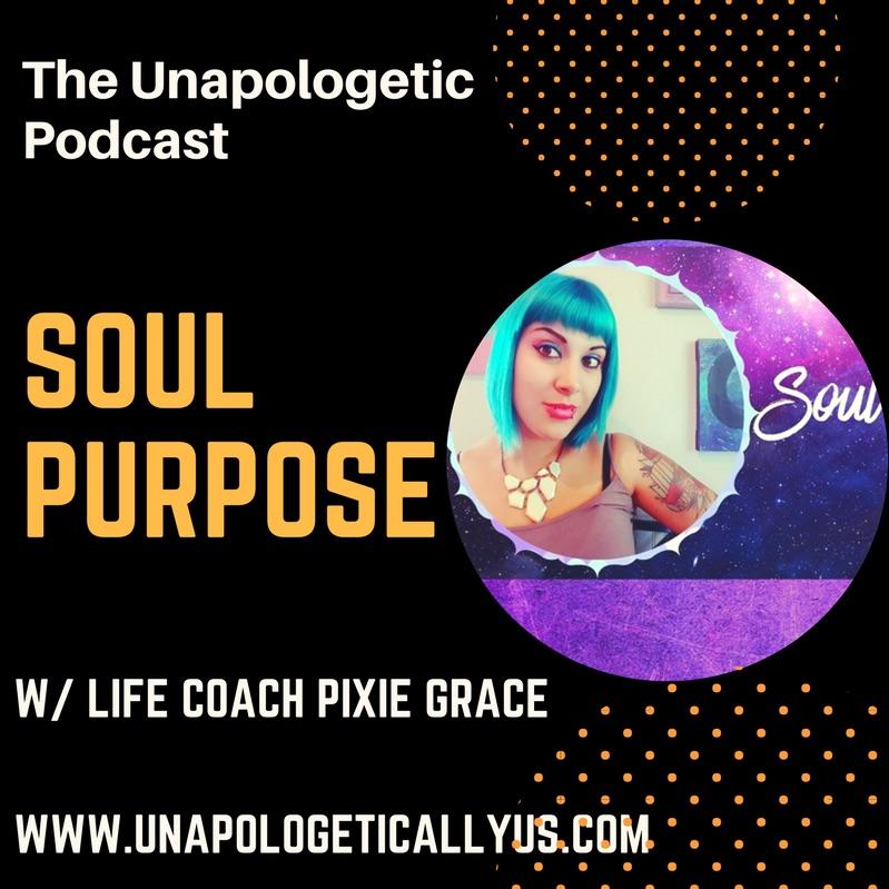 Episode 39: Soul Purpose w/ Life Coach Pixie Grace