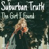 Suburban Truth - The Girl I Found