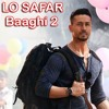 Baaghi 2 Lo Safar Mp3
