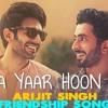 Tera Yaar Hoon Main - Sonu Ke Titu Ki Sweety - Arijit Singh Rochak Kohli - Song 2018