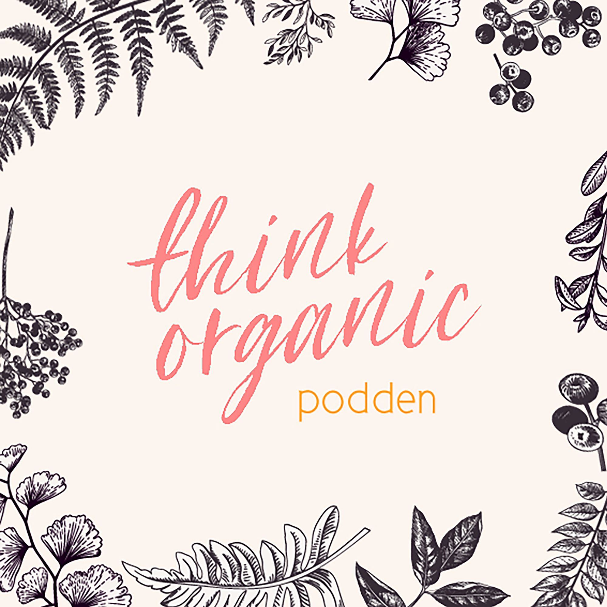 Think Organic podden