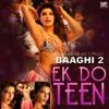 Ek Do Teen - Baaghi 2 - Shreya Ghoshal - Full Original Track 320kbps