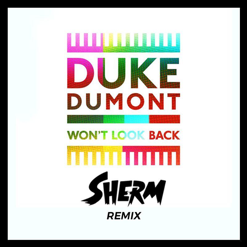 Duke Dumont-Won't Look Back(Sherm Remix)