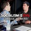 306 'CHANGE MY MIND' LIVESTREAM! Socialism is Evil