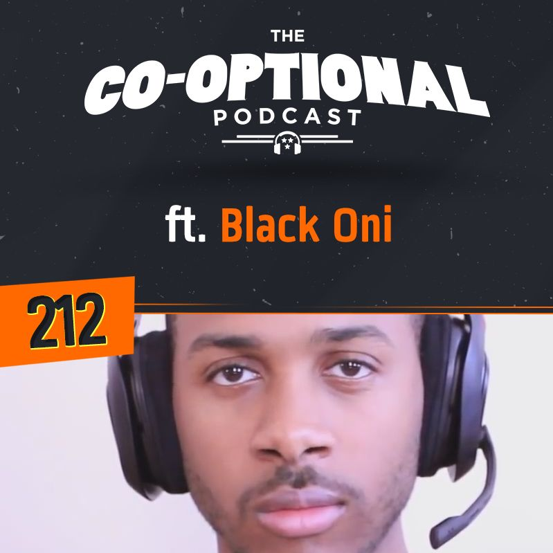 The Co-Optional Podcast Ep. 212 ft. Black Oni [strong language] - April 5th, 2018
