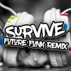Survive (ft. Stephen and Foxa) Future Funk Remix